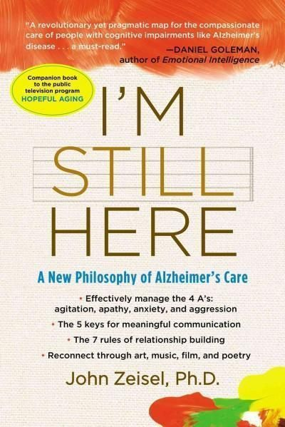 I'm Still Here: A New Philosophy of Alzheimer's Care #elderlycarealzheimers