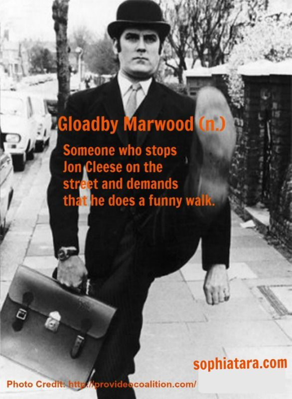 THE MEANING OF LIFF - Humour of Douglas Adams: GLOADBY MARWOOD (n.) Someone who stops Jon Cleese on the street and demands that he does a funny walk.