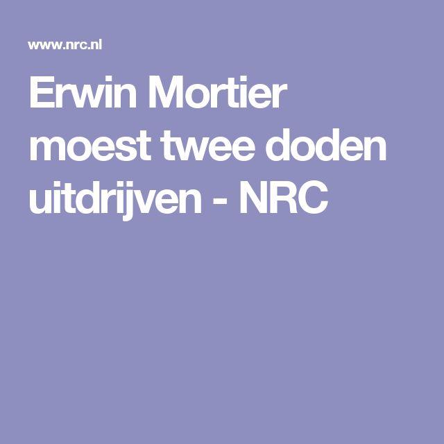 Erwin Mortier moest twee doden uitdrijven - NRC
