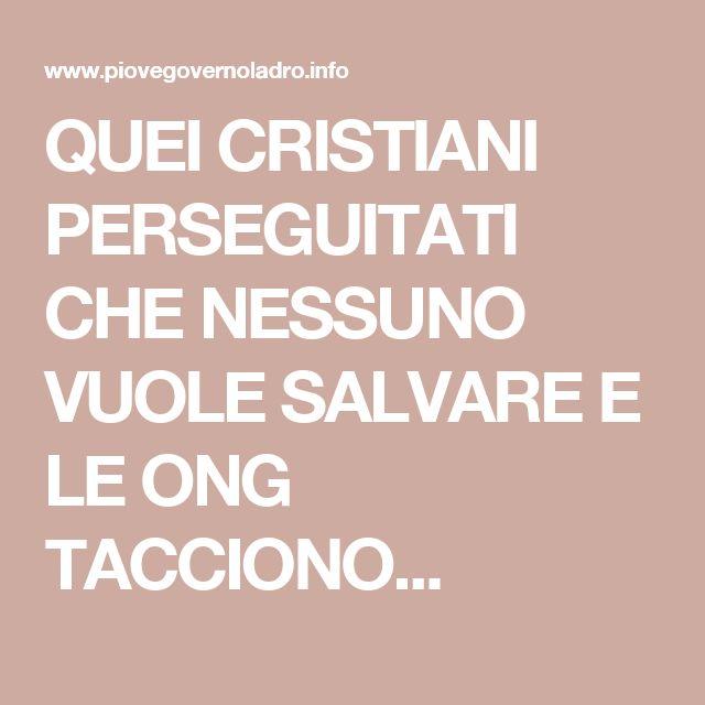 QUEI CRISTIANI PERSEGUITATI CHE NESSUNO VUOLE SALVARE E LE ONG TACCIONO...