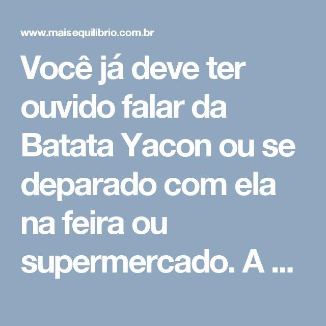 Você já deve ter ouvido falar da Batata Yacon ou se deparado com ela na feira ou supermercado. A batata Yacon é um tubérculo de origem Andina, porém podemos encontrá-la com facilidade no Brasil. Ela tem a textura macia e é levemente adocicada. Seu go - Veja mais em: http://www.maisequilibrio.com.br/nutricao/os-beneficios-da-batata-yacon-1925.html?pinterest-mat