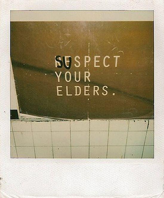 Suspect your elders.