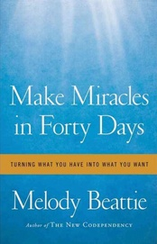 MAKE MIRACLE IN FORTY DAYS by MELODY BEATTIE