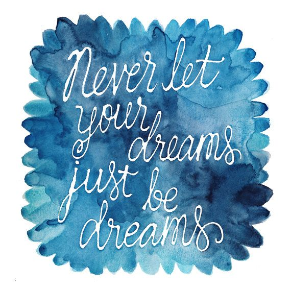 9x9 Art Print - Never Let Your Dreams Just Be Dreams - Watercolor Quote. $15.00, via Etsy.