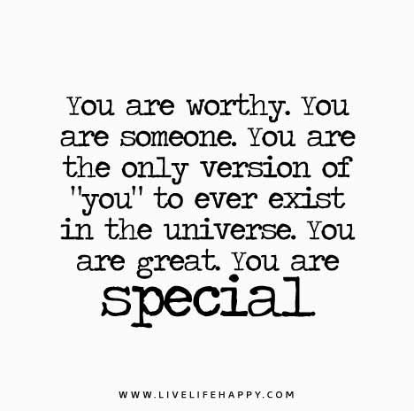 You Are Worthy, You Are Someone