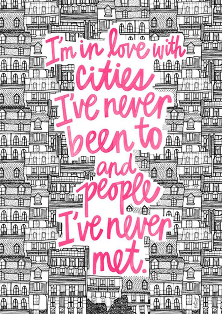 """""""I'm in love with cities I've never been to and people I've never met""""  - Paper Towns John Green"""