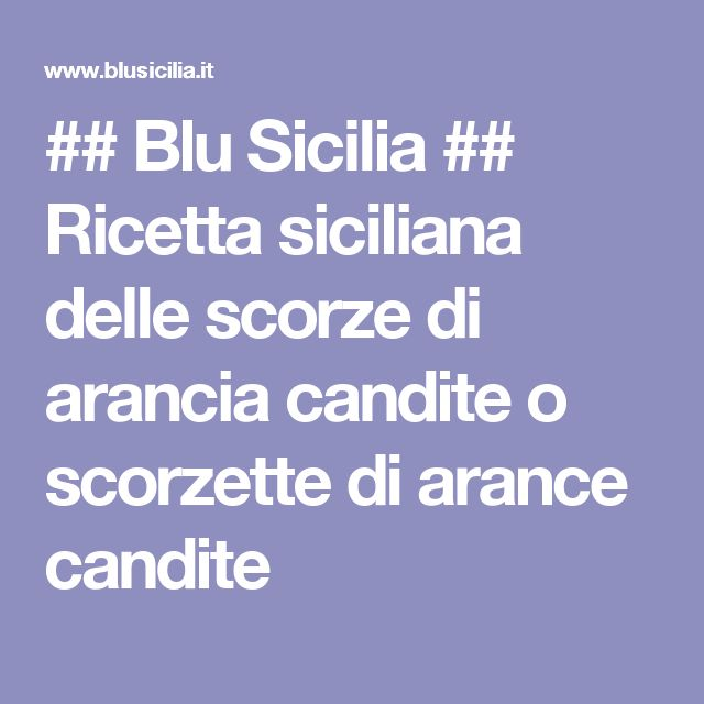 ## Blu Sicilia ## Ricetta siciliana delle scorze di arancia candite o scorzette di arance candite