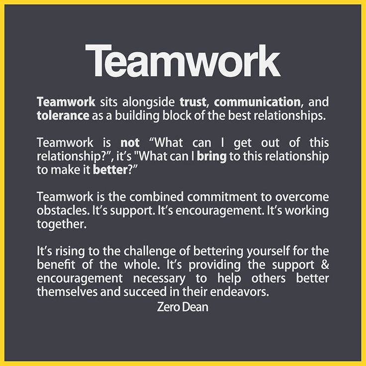 "From acquaintances to best friends to married couples, all great friendships involve teamwork.   Teamwork sits alongside trust, communication, and tolerance as a building block of the best relationships.  Teamwork is not ""What can I get out of this relationship?"", it's ""What"