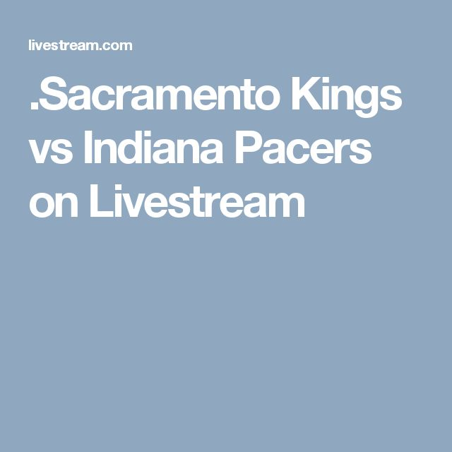 .Sacramento Kings vs Indiana Pacers on Livestream