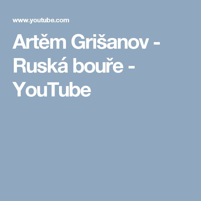 Artěm Grišanov - Ruská bouře - YouTube