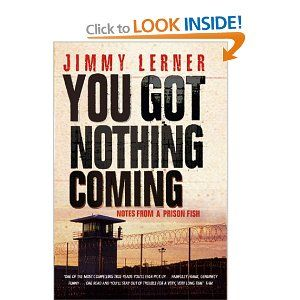 You Got Nothing Coming takes us into a corrupt world powered by violence, drugs, rape, fear and racial hatred. With brash, dark humour Jimmy Lerner tells us how the techniques learnt in management seminars have helped him survive in this hostile environment, and how a lethal act of self-defence landed him in this circle of American prison hell in the first place. Bracingly cynical and perceptive, this terrifying story is all truth.