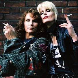 AbFab - I thought that this would be me and my best friend as we aged!!!  LOL