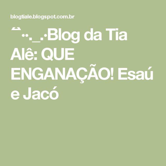 ´¯`··._.·Blog da Tia Alê: QUE ENGANAÇÃO! Esaú e Jacó