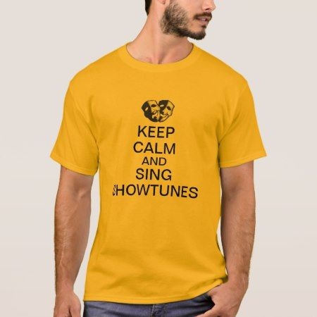 Keep Calm and Sing Showtunes T-Shirt - click to get yours right now!
