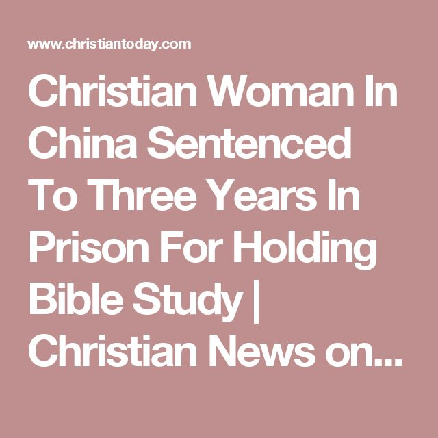 Christian Woman In China Sentenced To Three Years In Prison For Holding Bible Study | Christian News on Christian Today
