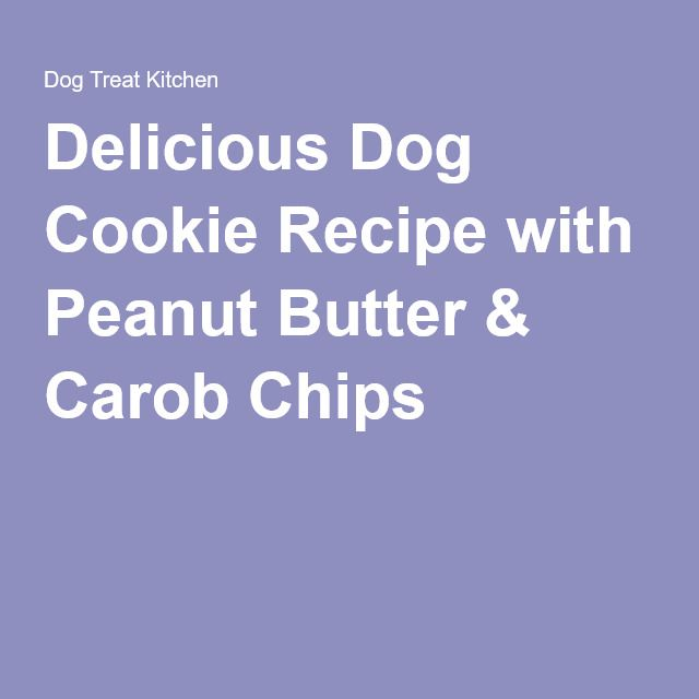 Delicious Dog Cookie Recipe with Peanut Butter & Carob Chips