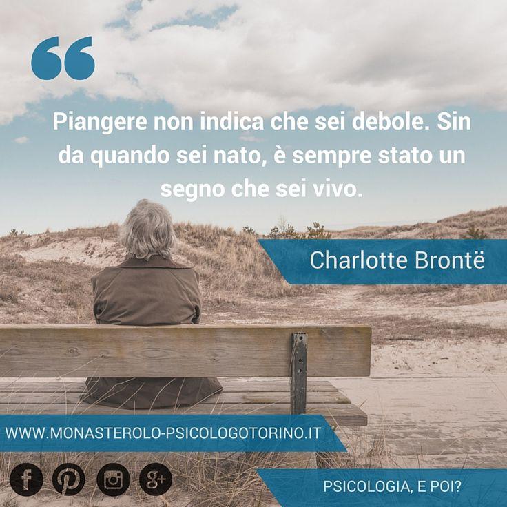 Piangere non indica che sei debole. Sin da quando sei nato, è sempre stato un segno che sei vivo. #Bronte #Aforismi
