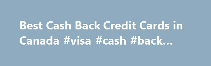 Best Cash Back Credit Cards in Canada #visa #cash #back #card http://trinidad-and-tobago.remmont.com/best-cash-back-credit-cards-in-canada-visa-cash-back-card/  # Best Cash Back Credit Cards in Canada Annual fee: Some credit cards come with an annual fee and some do not. The general rule for this is that the greater the rewards, the larger the annual fee. The annual fee is charged once per year and is added to your credit card statement. If you don t mind paying an annual fee, select I don t…