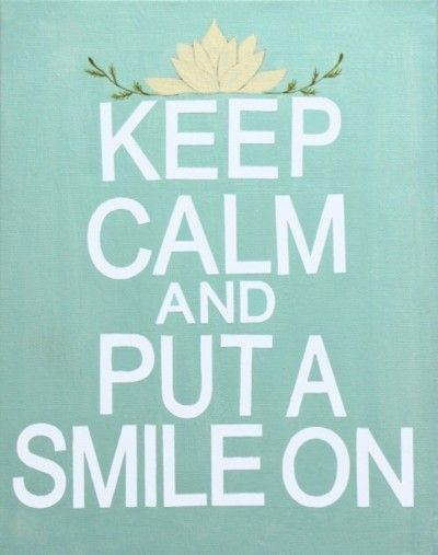 Keep Calm And Smile Quotes: 321 Best Images About Keep Calm And.... On Pinterest