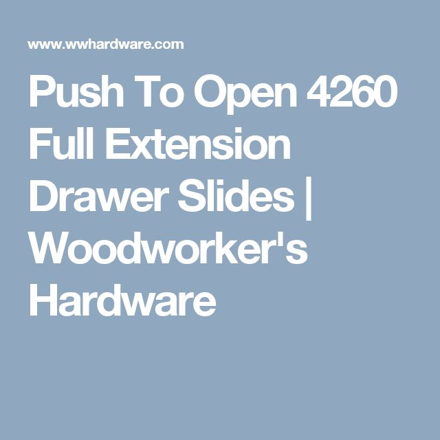 Push To Open 4260 Full Extension Drawer Slides   Woodworker's Hardware