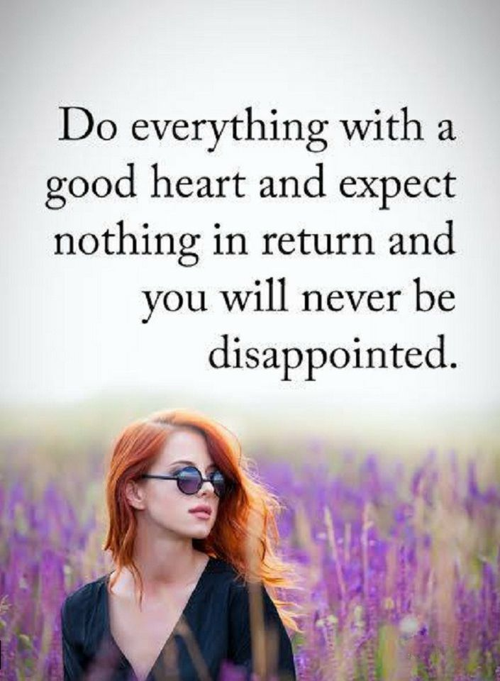 Quotes Do Everything With A Good Heart And Expect Nothing In Return