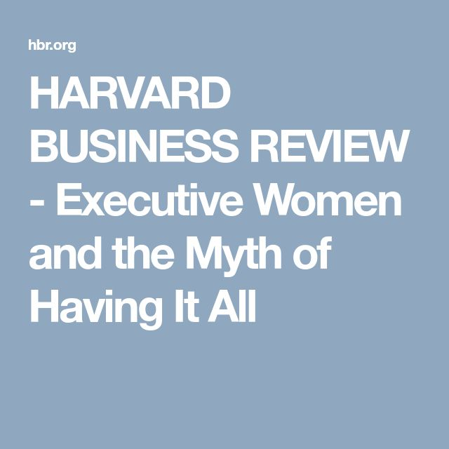 HARVARD BUSINESS REVIEW - Executive Women and the Myth of Having It All