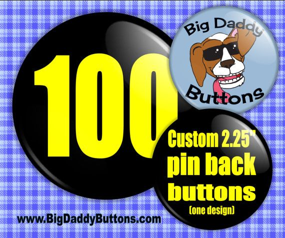 Custom Buttons Pins 100 Custom 2.25 Pinback by BigDaddyButtons