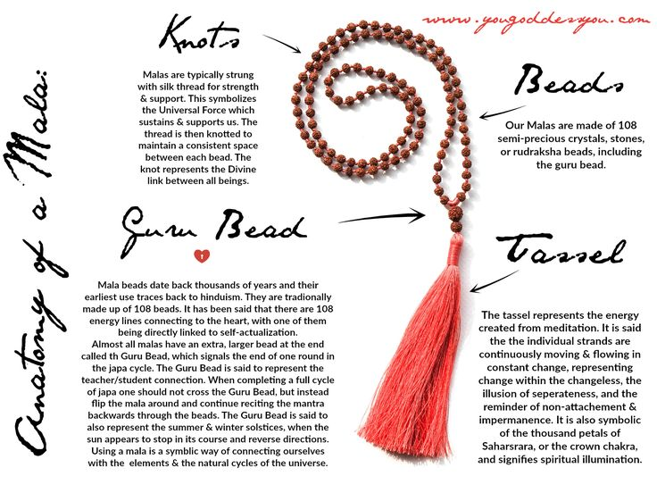 Mala beads are tools that have been used by sages, yogis and spiritual seekers for thousands of years.  A mala (Sanskrit:माला; mālā, meaning garland) is used to count affirmation or reciting mantra through chanting, whispering or mental repetition.  This practice is known as Japa.