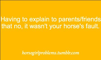 Horse girl problems. No, it wasn't the horse's fault that....=constant saying during childhood