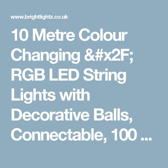 10 Metre Colour Changing / RGB LED String Lights with Decorative Balls, Connectable, 100 LED's