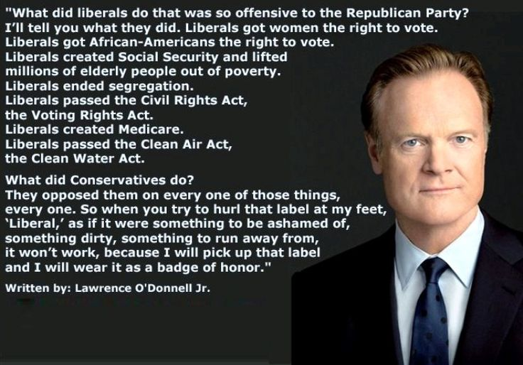 Awesome quote written by Lawrence O'Donnell on the difference between liberals and conservatives.