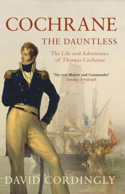 Cochrane the Dauntless : The life and adventures of Thomas Cochrane, 1775-1860