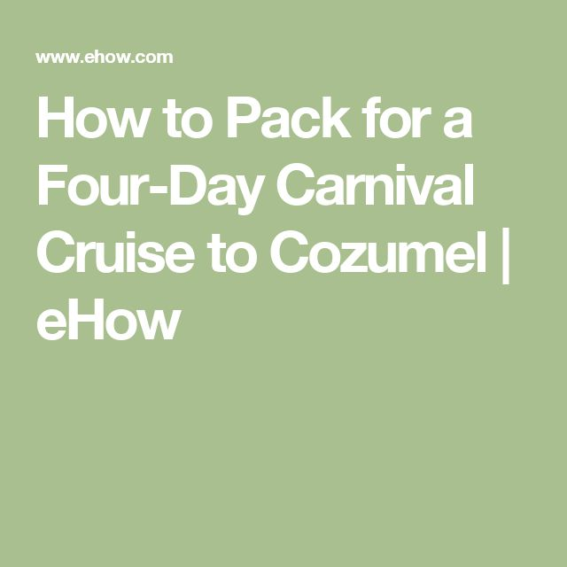 How to Pack for a Four-Day Carnival Cruise to Cozumel | eHow