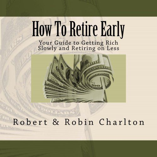 How To Retire Early: Your Guide to Getting Rich Slowly an