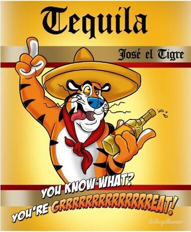 "Tequila ""Jose El Tigre"" ~ You Know What? You're GRRRRRRRRRREAT!"