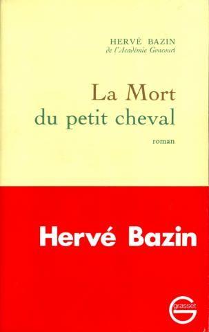 La mort du petit cheval. Hervé Bazin, Grasset