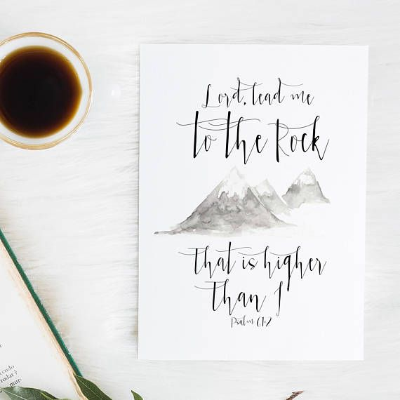 Lord, Lead me to the rock that is higher than I - Psalm 61:2 A higher plane than I have found. Lord, plant my feet on higher ground. Printed on uncoated high quality card stock. Colors may vary depending on your screen, but from my experience, it is very close! Frame is not included