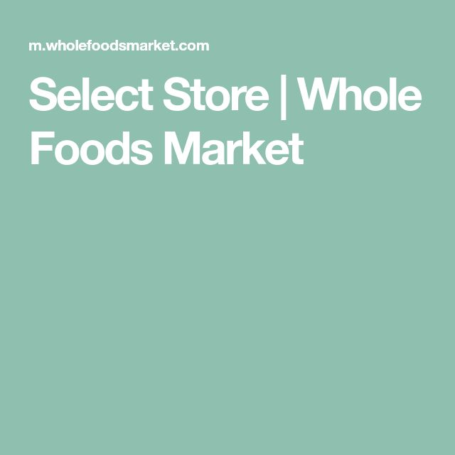 Select Store | Whole Foods Market
