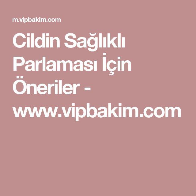 Cildin Sağlıklı Parlaması İçin Öneriler - www.vipbakim.com