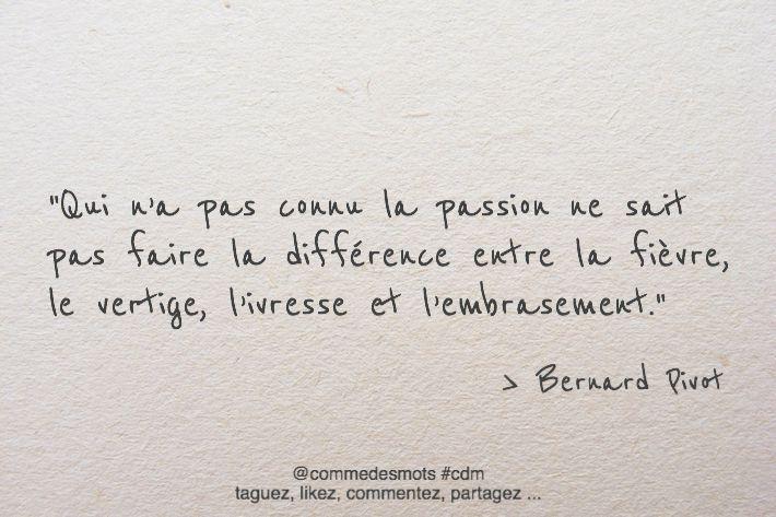 """""""Qui n'a pas connu la passion ne sait pas faire la différence entre la fièvre, le vertige, l'ivresse et l'embrasement."""" #Citation de #BernardPivot #Pivot"""