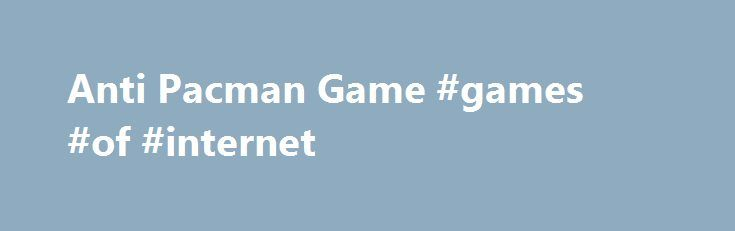 Anti Pacman Game #games #of #internet http://game.remmont.com/anti-pacman-game-games-of-internet/  Anti Pacman Game Anti pacman is another pacman-like game, made in flash. Its name suggest that it is contrary to the original concept. Your aim is to chase Pacman, using the four ghosts. Each of them has its own number. To control them, you have to select the right number – 1,2,3 or 4 on…