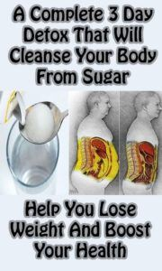 A Complete 3 Day Detox That Will Cleanse Your Body From Sugar, Help You Lose Wei...