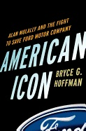 American Icon: Alan Mulally and the Fight to Save Ford Motor Company by Bryce Hoffman