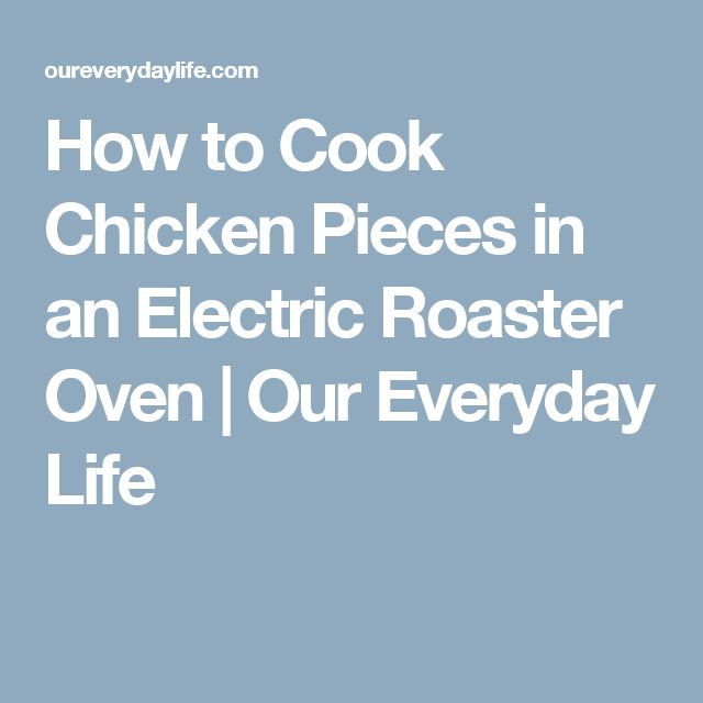 How to Cook Chicken Pieces in an Electric Roaster Oven | Our Everyday Life