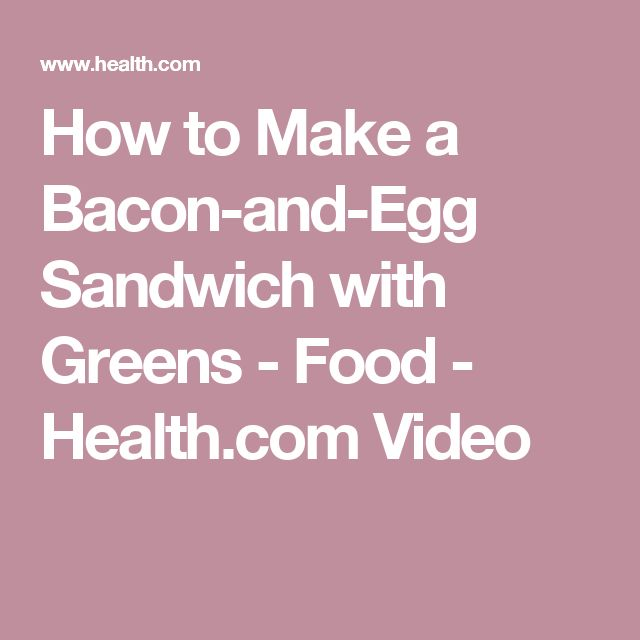 How to Make a Bacon-and-Egg Sandwich with Greens - Food - Health.com Video