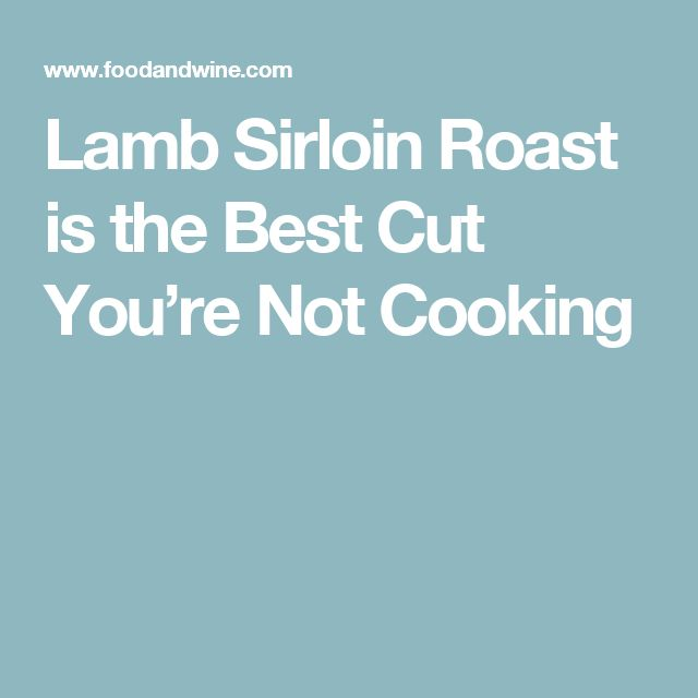 Lamb Sirloin Roast is the Best Cut You're Not Cooking