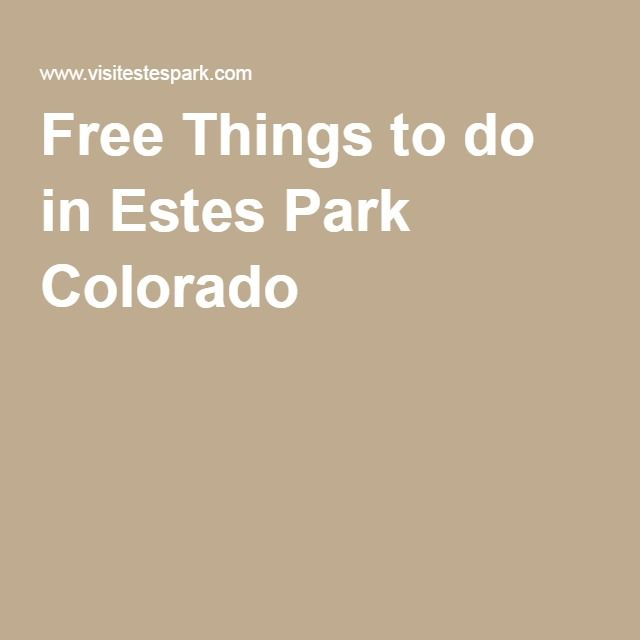 Free Things to do in Estes Park Colorado                                                                                                                                                                                 More
