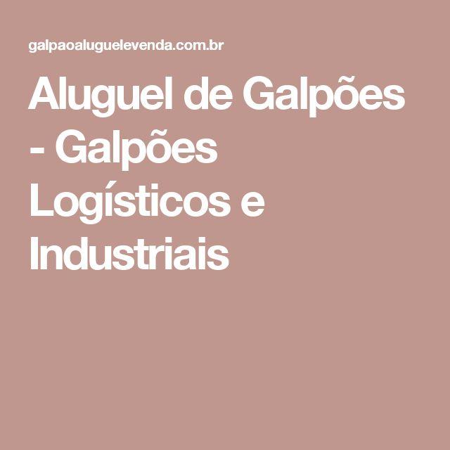 Aluguel de Galpões - Galpões Logísticos e Industriais