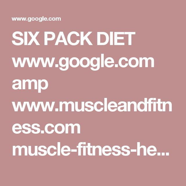 SIX PACK DIET  www.google.com amp www.muscleandfitness.com muscle-fitness-hers hers-nutrition 8-weeks-six-pack-abs-diet amp