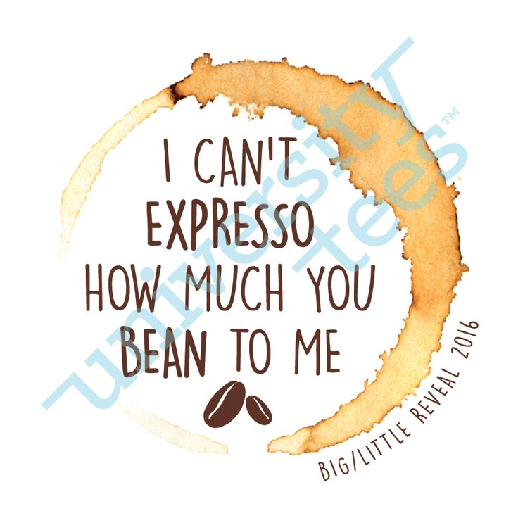 I can't expresso how much you bean to me | Big Little | Made by University Tees | universitytees.com | UT207